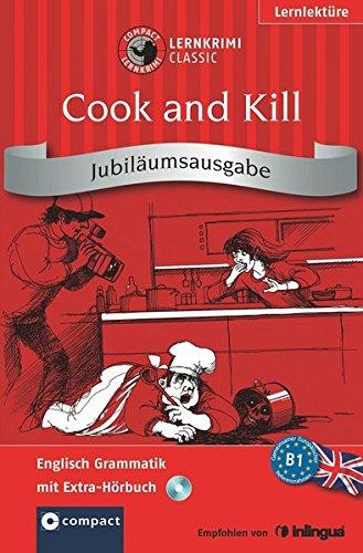Cook and Kill. Compact Lernkrimi. Englisch Grammatik - Niveau B1. Jubiläumsausgabe mit extra Hörbuch auf CD