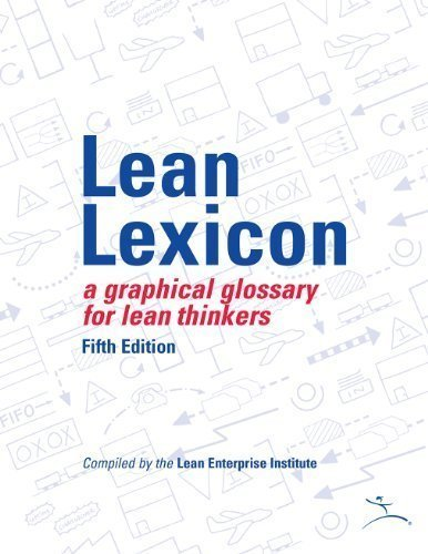 by Lean Enterprises Institute Lean Lexicon: A Graphical Glossary for Lean Thinkers, 5th Edition (2008) Spiral-bound PDF