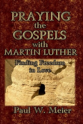 Praying the Gospels with Martin Luther: Finding Freedom in Love pdf