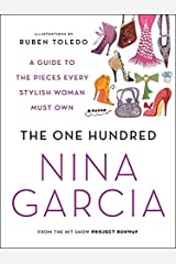 The One Hundred: A Guide to the Pieces Every Stylish Woman Must Own by Nina Garcia (2010-08-10) Paperback