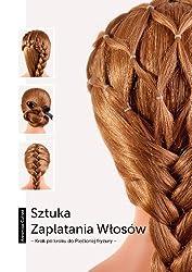 Sztuka Zaplatania Wlosów - Krok po kroku do Plećionej fryzury -