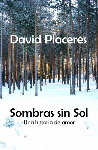 Sombras sin Sol: Una Historia de Amor (Spanish Edition) by [Placeres,