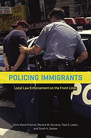 Policing Immigrants Local Law Enforcement On The Front Lines Chicago Series In Law And Society