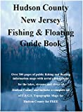 Hudson County New Jersey Fishing & Floating Guide Book: Complete fishing and floating information for Hudson County New Jersey (Jersey Fishing & Floating Guide Books)
