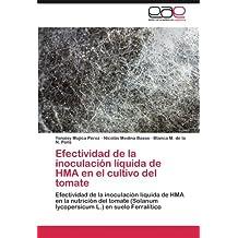 Efectividad de la inoculación líquida de HMA en el cultivo del tomate: Efectividad de la inoculación líquida de HMA en la nutrición del tomate ... L.) en suelo Ferralítico (Spanish Edition)