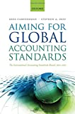 Aiming for Global Accounting Standards, Camfferman, Kees and Zeff, Stephen A., 0199646317