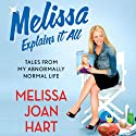 Melissa Explains It All: Tales from My Abnormally Normal Life Hörbuch von Melissa Joan Hart Gesprochen von: Melissa Joan Hart