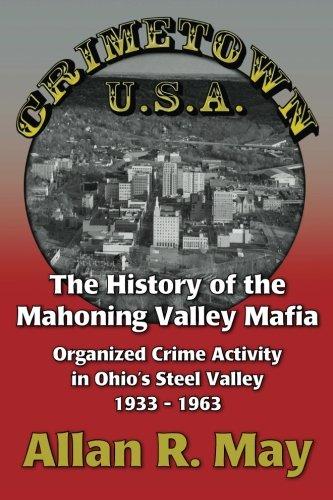 Crimetown U.S.A.: The History of the Mahoning Valley Mafia: Organized Crime Activity in Ohio's Steel Valley 1933-1963 [Allan R May] (Tapa Blanda)