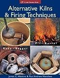 img - for Alternative Kilns & Firing Techniques: Raku * Saggar * Pit * Barrel (A Lark Ceramics Book) by Watkins, James C., Wandless, Paul Andrew(May 1, 2004) Hardcover book / textbook / text book