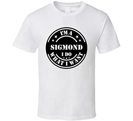 Im A Sigmond I Do What Want Funny T Shirt S White