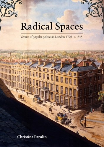Radical Spaces: Venues of popular politics in London, 1790–c. 1845