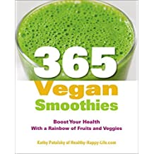 365 Vegan Smoothies: Boost Your Health With a Rainbow of Fruits and Veggies by Kathy Patalsky (2013-07-02)