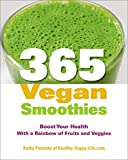 365 Vegan Smoothies: Boost Your Health With a Rainbow of Fruits and Veggies by Patalsky, Kathy (2013) Paperback