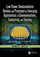 Low Power Semiconductor Devices and Processes for Emerging Applications in Communications, Computing, and Sensing Front Cover