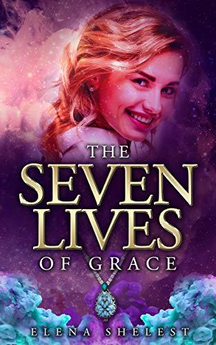 The Seven Lives of Grace by [Shelest, Elena]