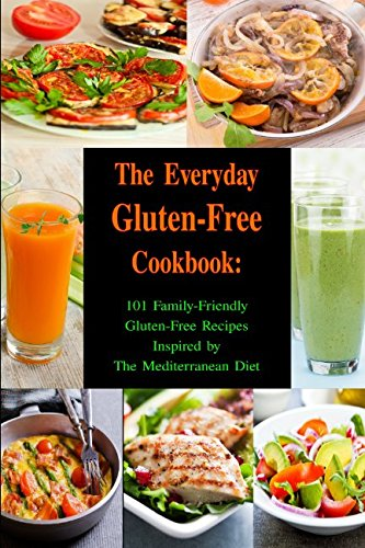 The Everyday Gluten-Free Cookbook: 101 Family-Friendly Gluten-Free Recipes Inspired by The Mediterranean Diet: Diet Recipes That Are Easy On The Budget (Paleo and Ketogenic Diet Cooking)