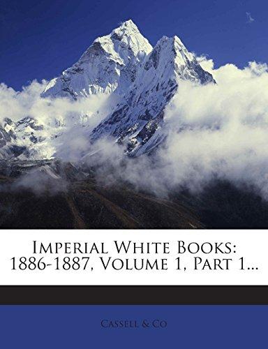 Imperial White Books: 1886-1887, Volume 1, Part 1...