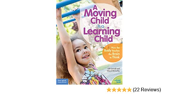 The Link Between Learning And Child >> A Moving Child Is A Learning Child How The Body Teaches The Brain