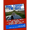 Road Trippin': The Isles: Touring Ireland and the United Kingdom for the Most Intrepid Road Tripper