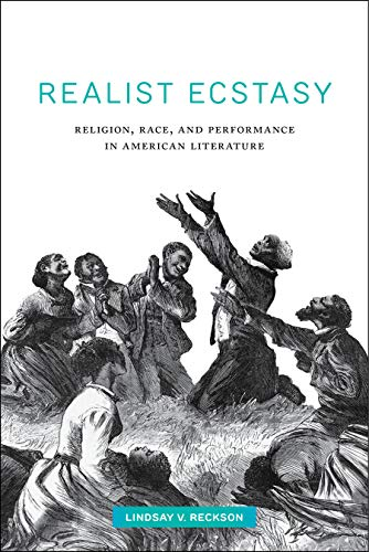 Realist Ecstasy: Religion, Race, and Performance in American Literature (Performance and American Cultures)