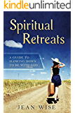 Spiritual Retreats: A Guide to Slowing Down to be with God