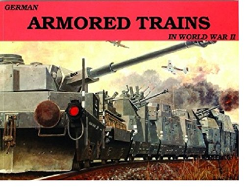 German Armored Trains in World War II (Schiffer Military, Vol. 17) (v. 1)
