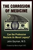 The Corrosion of Medicine: Can the Profession Reclaim Its Moral Legacy?