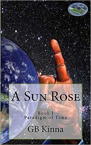 Download A Sun Rose (The Paradigm of Time Saga Book 1) PDF, azw (Kindle), ePub, doc, mobi