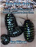 What do roly polies eat? How big is the biggest kind? What is the difference between a pillbug and a sowbug? This book will answer these questions and many more. With step-by-step instructions and helpful photographs, it will also tell you ho...