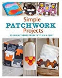 Simple Patchwork Projects: 20 animal-themed projects to sew & quilt