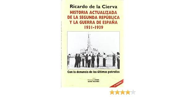 Historia actualizada de la segunda republica y la Guerra de España Fondos Distribuidos: Amazon.es: Cierva, Ricardo De La: Libros