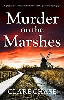 Murder on the Marshes: A gripping murder mystery thriller that will keep you turning the pages by [Chase, Clare]