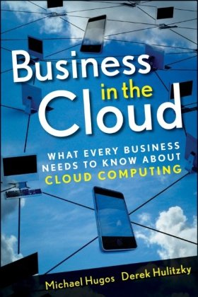 Business in the Cloud: What Every Business Needs to Know About Cloud Computing by Derek Hulitzky , Michael H. Hugos, Publisher : Wiley