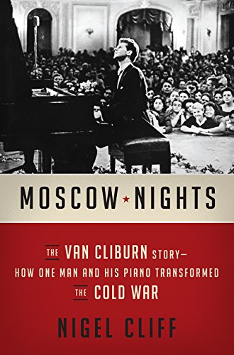 Moscow Nights: The Van Cliburn Story-How One Man and His Piano Transformed the Cold War PDF
