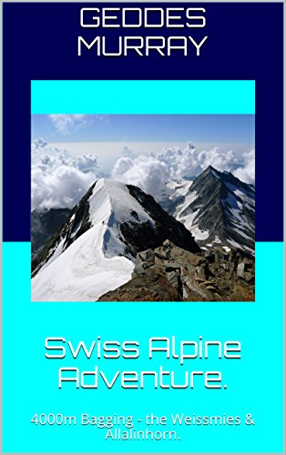 Swiss Alpine Adventure.: 4000m Bagging - the Weissmies & Allalinhorn.