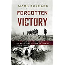 Forgotten Victory: First Canadian Army and the Cruel Winter of 1944-45