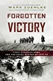 Forgotten Victory: First Canadian Army and the Cruel Winter of 1944-45 (Canadian Battle Series)
