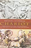Chariot: The Astounding Rise and Fall of the World's First War Machine