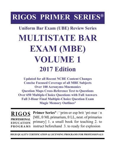 Rigos Primer Series Uniform Bar Exam (UBE) Review Multistate Bar Exam (MBE) Volume 1: 2017 Edition
