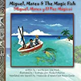 Miguel, Mateo and the Magic Fish / Miguel, Mateo y el Pez Magico, Lisa West, 1479138908