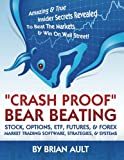 """Crash Proof,"" Bear Beating Stock, Options, ETF, Futures, & Forex Market Trading Software, Strategies, & Systems: Amazing & True Insider Secrets ... Street!: How To Finally Beat The Markets!"