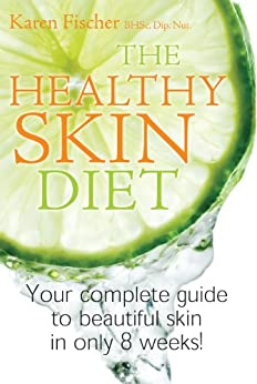 The Healthy Skin Diet: Your complete guide to beautiful skin in only 8 weeks! by [Fischer, Karen]