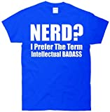 TeeShirtPalace Nerd? I Prefer the Term Intellectual BadAss T-Shirt Blue Large