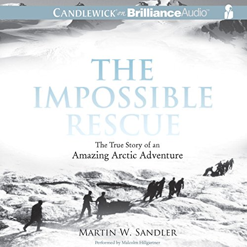 The Impossible Rescue: The True Story of an Amazing Arctic Adventure by Candlewick on Brilliance Audio