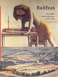 Balthus : un atelier dans le Morvan, 1953-1961 : Exposition, Musée des beaux-arts, Dijon (13 juin-27 septembre 1999) par  Réunion des musées nationaux