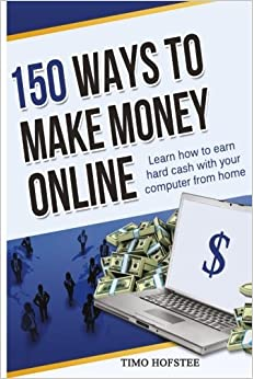 Book 150 Ways to Make Money Online: Learn How to Make Hard Cash with Your Computer from Home by Timo Hofstee (2014-05-27)