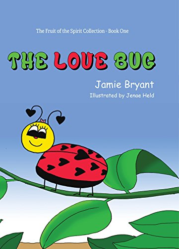 The Love Bug (The Fruit of the Spirit Collection Book - Ladybug Love Bug Heart