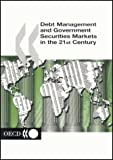 Debt Management and Government Securities Markets in the 21st Century, Organisation for Economic Co-operation and Development Staff, 9264198075