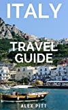 Italy Travel Guide: The ultimate traveler s Italy guidebook, history, tour book and everything Italian