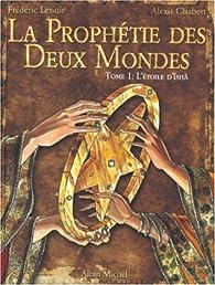 La Prophétie des deux mondes, tome 1 : L'Etoile d'Ishâ par Frédéric Lenoir